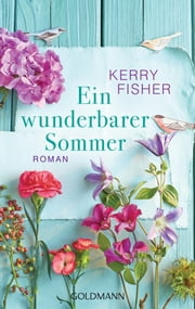 Ein wunderbarer Sommer - Roman ebook by Kerry Fisher, Karin Dufner
