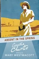Absent in the Spring ebook by Agatha Christie, Mary Westmacott