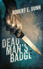 Dead Man's Badge ebook by Robert E. Dunn