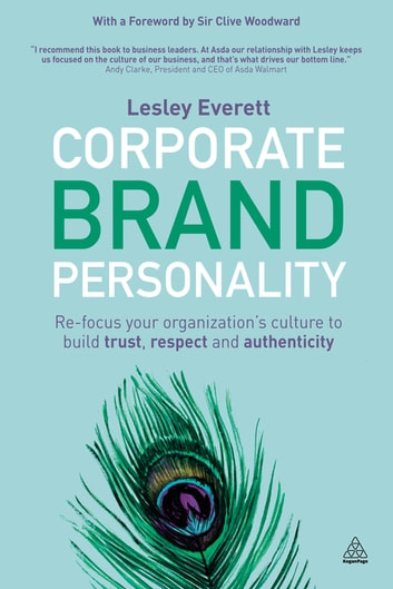 Corporate Brand Personality - Re-focus Your Organization's Culture to Build Trust, Respect and Authenticity ebook by Lesley Everett