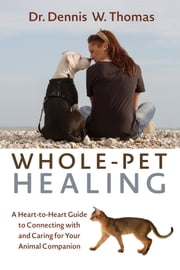 Whole-Pet Healing ebook by Dennis W. Thomas, Dr.