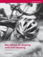 The Ethics of Doping and Anti-Doping ebook by Verner Møller