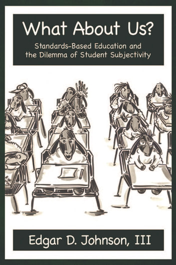 What About Us? - StandardsBased Education and the Dilemma of Student Subjectivity ebook by