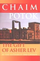 The Gift of Asher Lev ebook by Chaim Potok