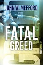FATAL GREED ebook by John W. Mefford