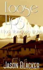 Loose Lips ebook by Jason Blacker