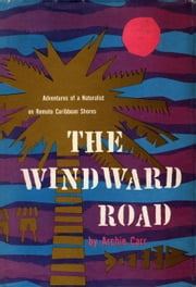 The Windward Road ebook by Archie Carr