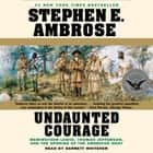 Undaunted Courage - Meriwether Lewis Thomas Jefferson And The Opening Of The American West audiobook by Stephen E. Ambrose