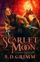 Scarlet Moon - Children of the Blood Moon, #1 ebook by S. D. Grimm