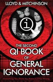 QI: The Second Book of General Ignorance ebook by John Lloyd,John Mitchinson