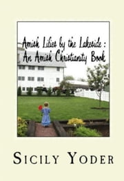 Amish Lilies by the Lakeside - Amish Miracles, #2 ebook by Sicily Yoder