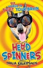 Head Spinners - Six stories to twist your brain ebook by Thalia Kalkipsakis