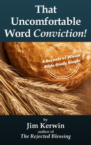 That Uncomfortable Word — Conviction! ebook by Jim Kerwin
