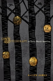 Witchcraft in Early North America ebook by Alison Games