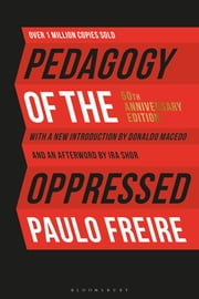Pedagogy of the Oppressed - 50th Anniversary Edition ebook by Paulo Freire, Professor Donaldo Macedo