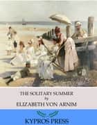 The Solitary Summer ebook by Elizabeth von Arnim
