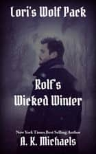Lori's Wolf Pack, Rolf's Wicked Winter - Lori's Wolf Pack, #2 ebook by A K Michaels