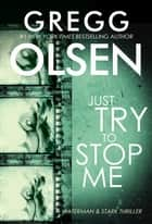 Just Try to Stop Me ebook by Gregg Olsen