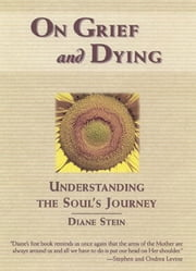On Grief and Dying - Understanding the Soul's Journey ebook by Diane Stein