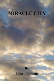 Miracle City ebook by Elgin J. Dobbins