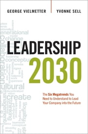 Leadership 2030 - The Six Megatrends You Need to Understand to Lead Your Company into the Future ebook by Georg Vielmetter,Yvonne Sell