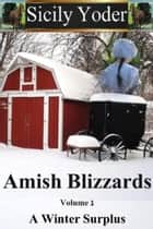 Amish Blizzards: Volume One: A Winter Surplus - Amish Blizzards, #1 ebook by Sicily Yoder