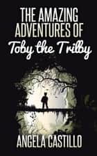 The Amazing Adventures of Toby the Trilby ebook by Angela Castillo