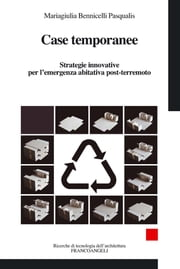 Case temporanee. Strategie innovative per l'emergenza abitativa post-terremoto ebook by Mariagiulia Bennicelli Pasqualis
