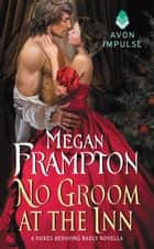 No Groom at the Inn - A Dukes Behaving Badly Novella ebook by