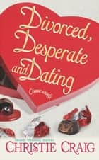 Divorced, Desperate and Dating e-kirjat by Christie Craig