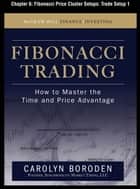 Fibonacci Trading, Chapter 6 - Fibonacci Price Cluster Setups ebook by Carolyn Boroden