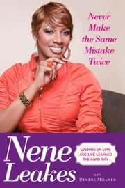 Never Make the Same Mistake Twice - Lessons on Love and Life Learned the Hard Way ebook by Nene Leakes