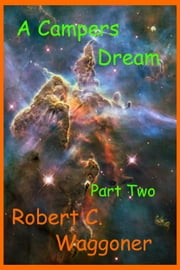 A Campers Dream Part Two ebook by Robert C. Waggoner