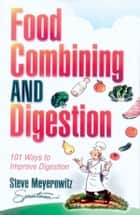 Food Combining and Digestion ebook by Meyerowitz,Steve