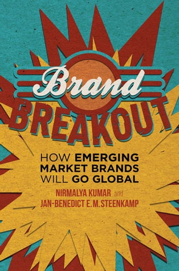 Brand Breakout - How Emerging Market Brands Will Go Global ebook by Nirmalya Kumar,Jan-Benedict E.M Steenkamp