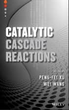 Catalytic Cascade Reactions ebook by Peng-Fei Xu, Wei Wang
