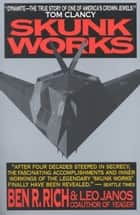 Skunk Works - A Personal Memoir of My Years of Lockheed ebook by Ben R. Rich, Leo Janos