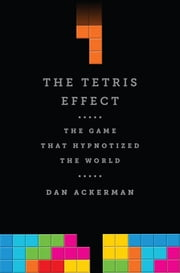 The Tetris Effect - The Game that Hypnotized the World ebook by Dan Ackerman