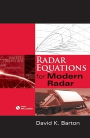 Radar Equations for Modern Radar ebook by Barton, David K.