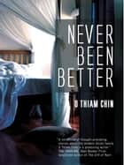Never Been Better ebook by O Thiam Chin