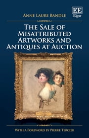 The Sale of Misattributed Artworks and Antiques at Auction ebook by Anne L. Bandle