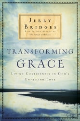 Transforming Grace - Living Confidently in God's Unfailing Love ebook by Jerry Bridges