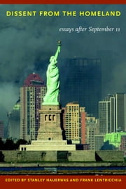 Dissent from the Homeland - Essays after September 11 ebook by Stanley Hauerwas,Frank Lentricchia,Daniel Berrigan,Robert N. Bellah