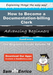 How to Become a Documentation-billing Clerk - How to Become a Documentation-billing Clerk ebook by Tessie Ransom