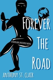 Forever the Road - A Rucksack Universe Novel ebook by Anthony St. Clair