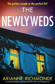 The Newlyweds - A completely gripping psychological thriller with a jaw-dropping twist ebook by Arianne Richmonde