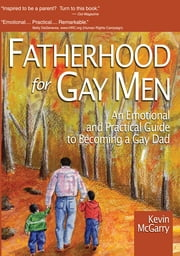 Fatherhood for Gay Men - An Emotional and Practical Guide to Becoming a Gay Dad ebook by Kevin Mcgarry
