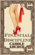 Financial Discipline ebook by Carole Archer