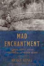 Mad Enchantment ebook by Ross King