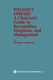 Wilson's Disease - A Clinician's Guide to Recognition, Diagnosis, and Management ebook by George J. Brewer
